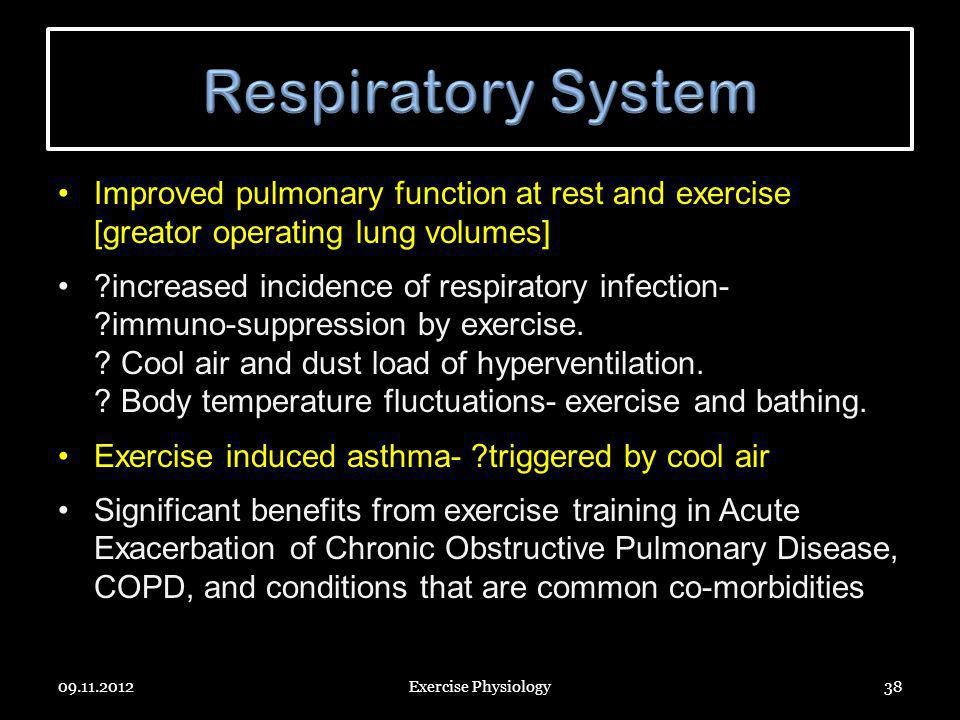 Respiratory System Improved pulmonary function at rest and exercise [greator operating lung volumes]